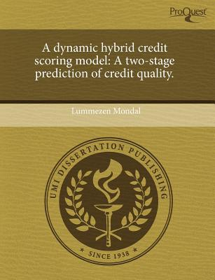 Proquest, Umi Dissertation Publishing A Dynamic Hybrid Credit Scoring Model: A Two-Stage Prediction of Credit Quality. by Mondal, Lummezen [Paperback] at Sears.com